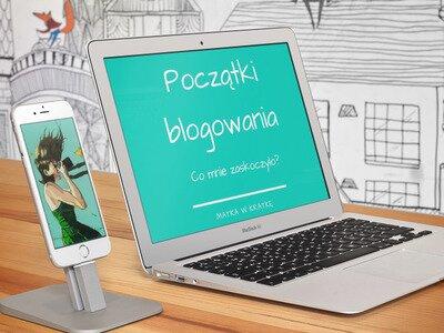 Początek blogowania – co mnie zaskoczyło?